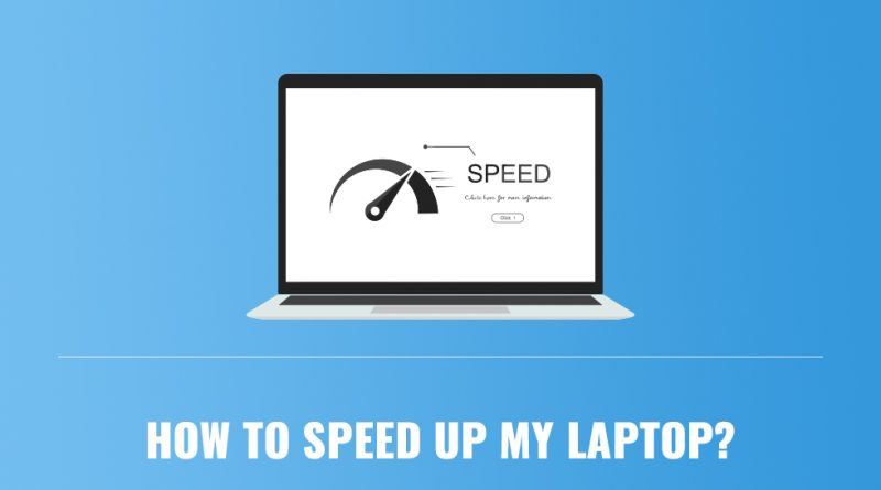 How to Speed up my Laptop