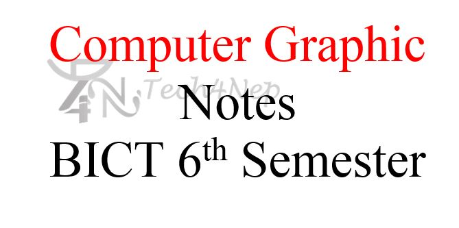 Computer Graphic Notes BICT 6th Semester